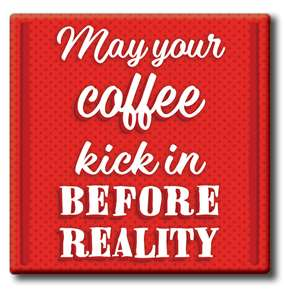 50007 MAY YOUR COFFEE...BEFORE REALITY - COASTER