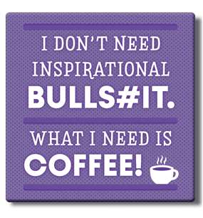 50020 I DON'T NEED INSPIRATIONAL...COFFEE - COASTER