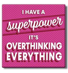 50021 I HAVE A SUPERPOWER...OVERTHINKING - COASTER