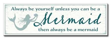 60010 ALWAYS BE YOURSELF UNLESS YOU CAN BE MERMAID - 5X16