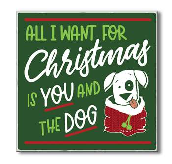 61091 ALL I WANT FOR CHRISTMAS IS YOU & THE DOG - CHUNKIES 6X6