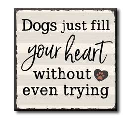 63029 DOGS JUST FILL YOUR HEART WITHOUT EVEN - CHUNKIES 4X4