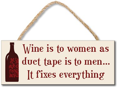 70363 WINE IS TO WOMEN AS DUCT TAPE 4X10
