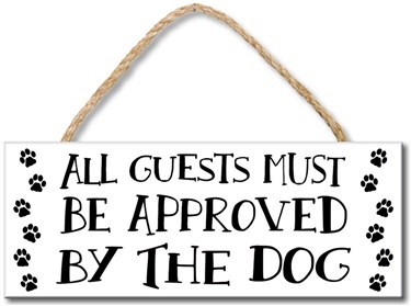 70378 ALL GUESTS MUST BE APPROVED BY THE DOG - 4X10