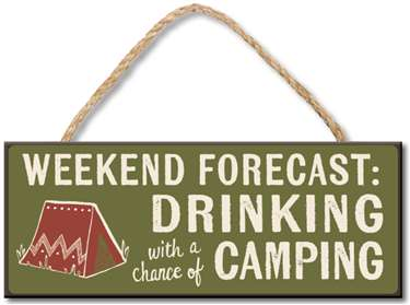 70933 WEEKEND FORECAST: DRINKING/CAMPING 4X10