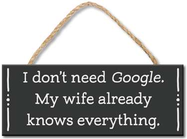70936 I DON'T NEED GOOGLE, MY WIFE 4X10