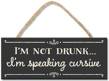 70938 I'M NOT DRUNK, I'M SPEAKING CURSIVE 4X10
