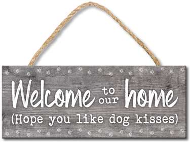 70956 WELCOME TO OUR HOME - HOPE YOU LIKE DOG KISSES - 4X10