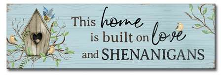 73234 THIS HOME IS BUILT ON LOVE & SHENANIGANS - 5X16