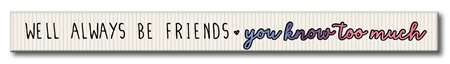 73883 BOLD - WE'LL ALWAYS BE FRIENDS - SKINNIES 1.5X16 DTS