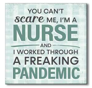 74183 YOU CAN'T SCARE ME I'M A NURSE - 6X6 BLOCK