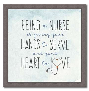 74196 BEING A NURSE IS GIVING - 12X12 FRAMED