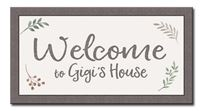 74628 WELCOME TO GIGI'S HOUSE - 8X15 FARMHOUSE FRAME
