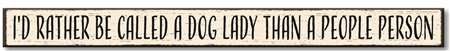 74756 I'D RATHER BE CALLED A DOG LADY - SKINNIES 1.5X16