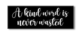 75123 A KIND WORD IS NEVER WASTED - 2.5X7 BLOCKS BLACK