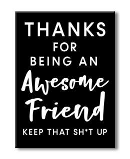 75151 THANKS FOR BEING AN AWESOME FRIEND - 4X5.5 BLOCK BLACK